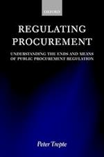 Regulating Procurement: Understanding the Ends and Means of Public Procurement Regulation