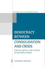 Democracy Between Consolidation and Crisis (Parties, Groups, and Citizens in Southern Europe) (Oxford Studies in Democratization Hardcover)