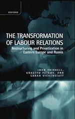 The Transformation of Labour Relations ' Restructuring and Privatization in Eastern Europe and Russia '