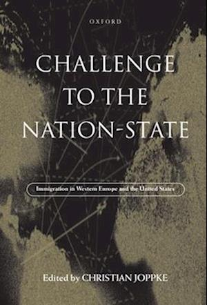 Challenge to the Nation-State: Immigration in Western Europe and the United States