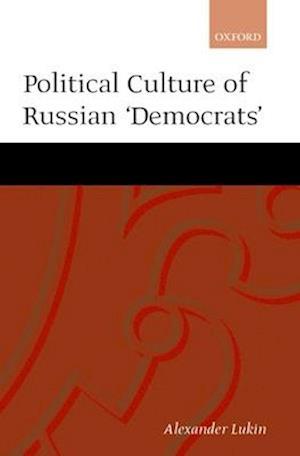 Bog, hardback The Political Culture of the Russian Democrats af Aleksandr Lukin, Alexander Lukin