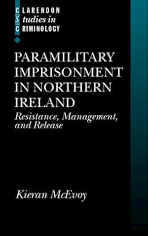 Paramilitary Imprisonment in Northern Ireland: Resistance, Management, and Release