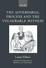 The Adversarial Process and the Vulnerable Witness (OXFORD MONOGRAPHS ON CRIMINAL LAW AND JUSTICE)