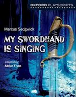 Oxford Playscripts: My Swordhand is Singing (Oxford Playscripts)