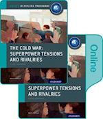 The Cold War - Superpower Tensions and Rivalries: IB History Print and Online Pack: Oxford IB Diploma Programme
