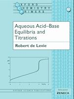 Aqueous Acid-Base Equilibria and Titrations (OXFORD CHEMISTRY PRIMERS, nr. 80)