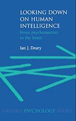 Looking Down on Human Intelligence: From Psychometrics to the Brain af I. J. Deary, Ian J. Deary