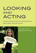 Looking and Acting: Vision and Eye Movements in Natural Behaviour af Michael F. Land, Benjamin W. Tatler