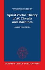 Spiral Vector Theory of AC Circuits and Machines (MONOGRAPHS IN ELECTRICAL AND ELECTRONIC ENGINEERING, nr. 26)