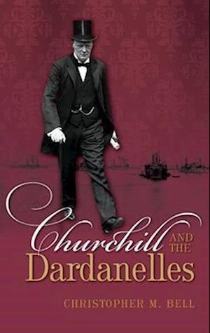 Bog, hardback Churchill and the Dardanelles af Christopher M. Bell
