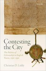 Contesting the City (Oxford Studies in Medieval European History)