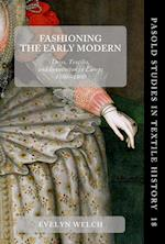 Fashioning the Early Modern (PASOLD STUDIES IN TEXTILE HISTORY, nr. 18)