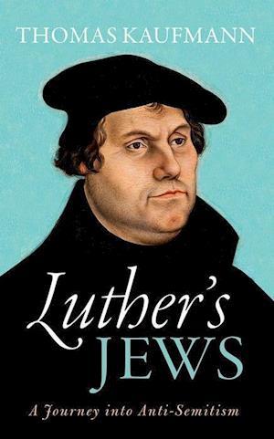Bog, hardback Luther's Jews af Thomas Kaufmann