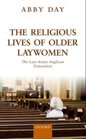 Bog, hardback The Religious Lives of Older Laywomen af Dr. Abby Day