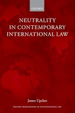 Neutrality in Contemporary International Law (Oxford Monographs in International Law)