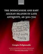 The Dodecanese and the Eastern Aegean Islands in Late Antiquity, AD 300-700 af Georgios Deligiannakis
