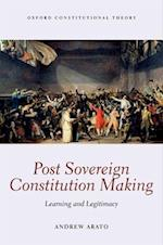 Post Sovereign Constitutional Making (Oxford Constitutional Theory)