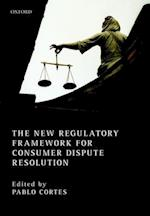 The New Regulatory Framework for Consumer Dispute Resolution