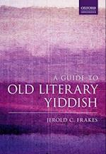 A Guide to Old Literary Yiddish