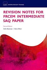 Revision Notes for the FRCEM Intermediate SAQ Paper (Oxford Specialty Training: Revision Texts)