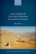 The Concept of Cultural Genocide (Cultural Heritage Law and Policy)
