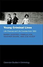 Young Criminal Lives: Life Courses and Life Chances from 1850 (Clarendon Studies in Criminology)