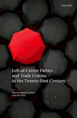 Bog, hardback Left-of-Centre Parties and Trade Unions in the Twenty-First Century af Elin Haugsgjerd Allern
