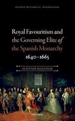 Royal Favouritism and the Governing Elite of the Spanish Monarchy, 1640-1665 (Oxford Historical Monographs)