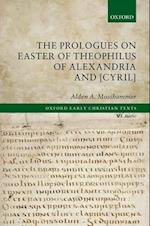 The Prologues on Easter of Theophilus of Alexandria and [Cyril] (Oxford Early Christian Texts)