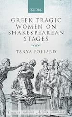 Greek Tragic Women on Shakespearean Stages