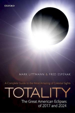 Bog, hardback Totality - The Great American Eclipses of 2017 and 2024 af Mark Littmann