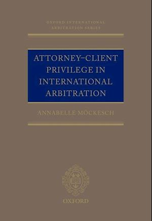 Attorney-Client Privilege in International Arbitration