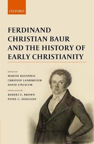 Ferdinand Christian Baur and the History of Early Christianity
