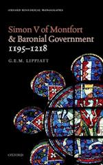 Simon V of Montfort and Baronial Government, 1195-1218 (Oxford Historical Monographs)
