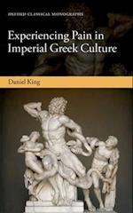 Experiencing Pain in Imperial Greek Culture (Oxford Classical Monographs)
