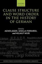 Clause Structure and Word Order in the History of German (Oxford Studies in Diachronic and Historical Linguistics, nr. 28)