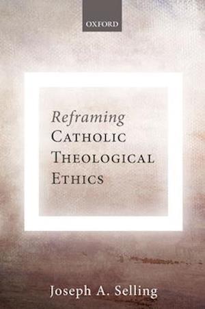 Reframing Catholic Theological Ethics