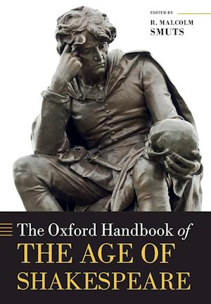 The Oxford Handbook of the Age of Shakespeare