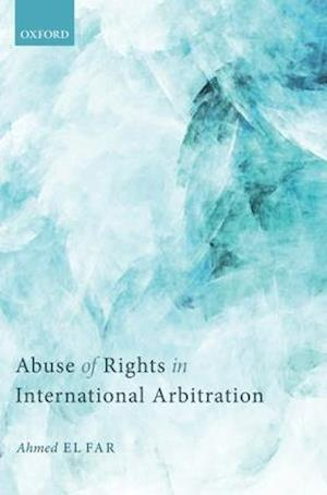Abuse of Rights in International Arbitration