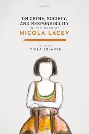 On Crime, Society, and Responsibility in the Work of Nicola Lacey