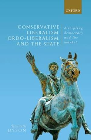 Conservative Liberalism, Ordo-Liberalism, and the State
