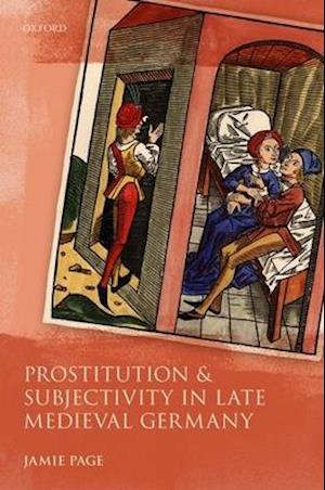 Prostitution and Subjectivity in Late Medieval Germany