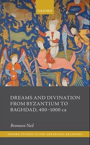 Dreams and Divination from Byzantium to Baghdad, 400-1000 Ce
