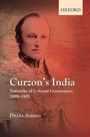 Curzon's India: Networks of Colonial Governance, 1899-1905