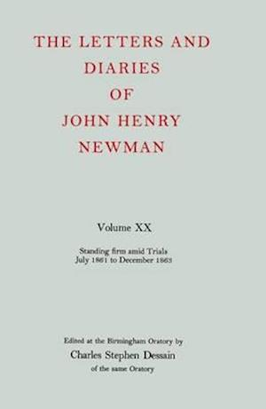 The Letters and Diaries of John Henry Newman: Volume XX: Standing Firm Amid Trials, July 1861 to December 1863
