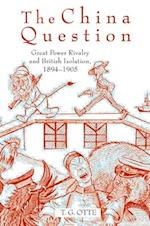 The China Question: Great Power Rivalry and British Isolation, 1894-1905 af T. G. Otte