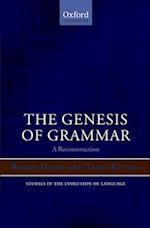 The Genesis of Grammar (Studies in the Evolution of Language, nr. 9)