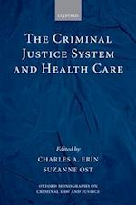 The Criminal Justice System and Health Care (OXFORD MONOGRAPHS ON CRIMINAL LAW AND JUSTICE)
