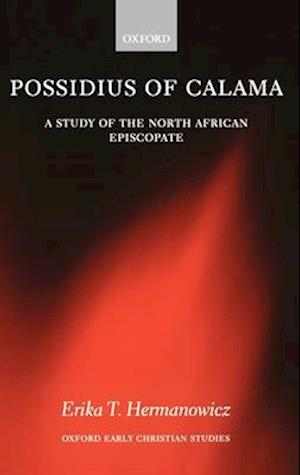 Possidius of Calama: A Study of the North African Episcopate at the Time of Augustine