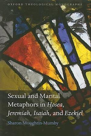 Sexual and Marital Metaphors in Hosea, Jeremiah, Isaiah, and Ezekiel